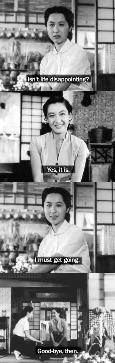 Series of screen shots with subtitles from a black and white Japanese film. 'Isn't life disappointing', 'Yes it is', 'I must get going', 'Goodbye then'.