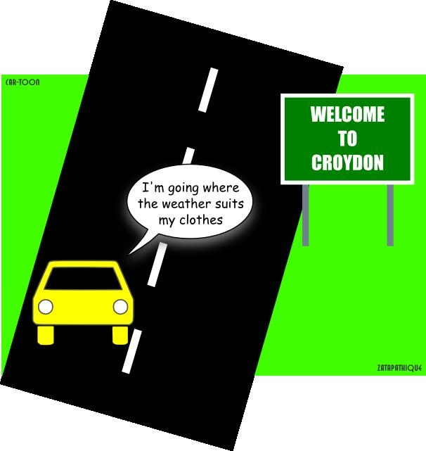 Car-Toon with a badly drawn car singing I'm going where the weather suits my clothes whilst passing a sign saying Welcome To Croydon