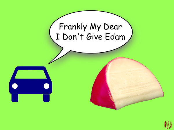 "A cartoon car says to a piece of cheese, ""Frankly my dear I don't give Edam""."