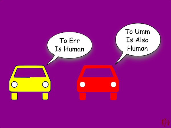 "One cartoon car says to another, ""To err is human"" to which comes the replies, ""To umm is also human""."