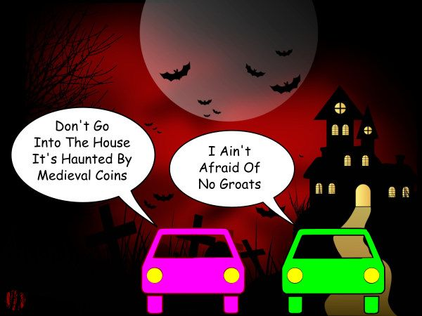 "A cartoon car on being warned about a house being haunted by medieval money says, ""I ain't afraid of no groats""."