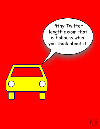 A car against a plain red background says, Pithy Twitter length axiom which is bollocks when you think about it'.