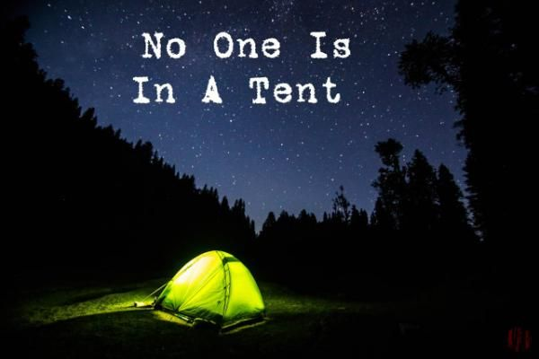Photo of a tent in a field in front of trees at night with caption 'No One Is In A Tent'.