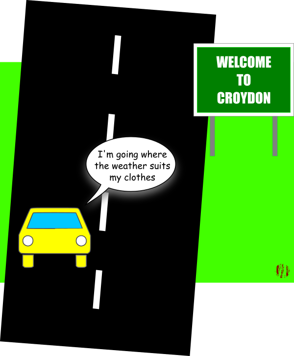 "A cartoon car approaching a sign saying 'Welcome To Croydon' sings, ""I'm going where the weather suits my clothes""."