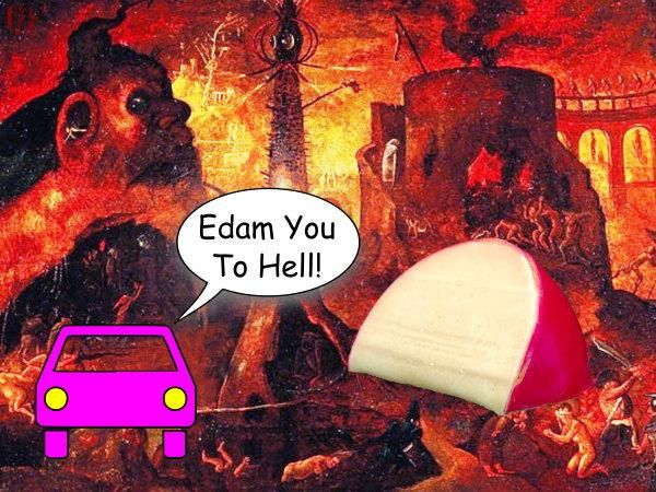 "A cartoon car in Hades parked next to a large piece of cheese says, ""Edam you to hell""."