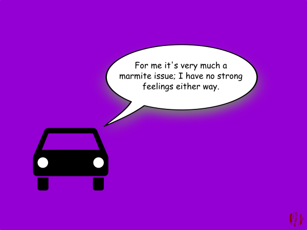 "A cartoon car says, ""For me it's very much a marmite issue; I have no strong feelings either way""."