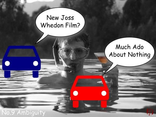 "Two cartoon cars of low production values have the following exchange atop a publicity still, ""New Joss Whedon film?"". ""Much ado about nothing""."